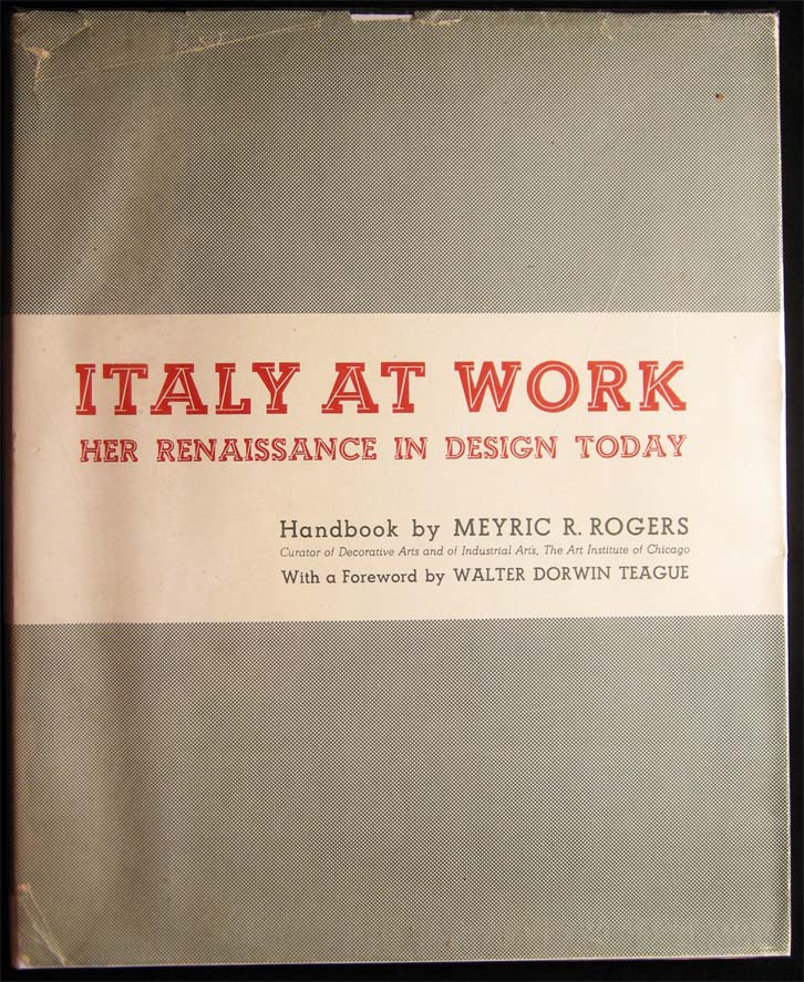 Italy at Work Her Renaissance in Design Today. Meyric R. Rogers.