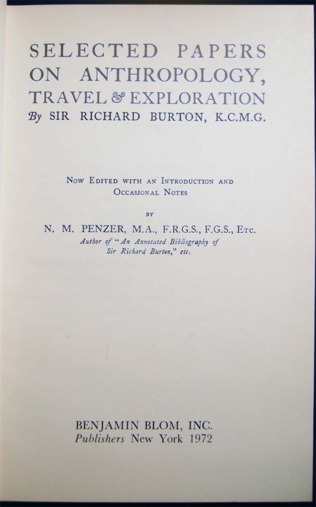 Selected Papers on Anthropology, Travel & Exploration By Sir Richard Burton, K.C.M.G. Now Edited with an Introduction and Occasional Notes By N.M. Penzer. Travel - Exploration - Anthropology - Sir Richard Burton.
