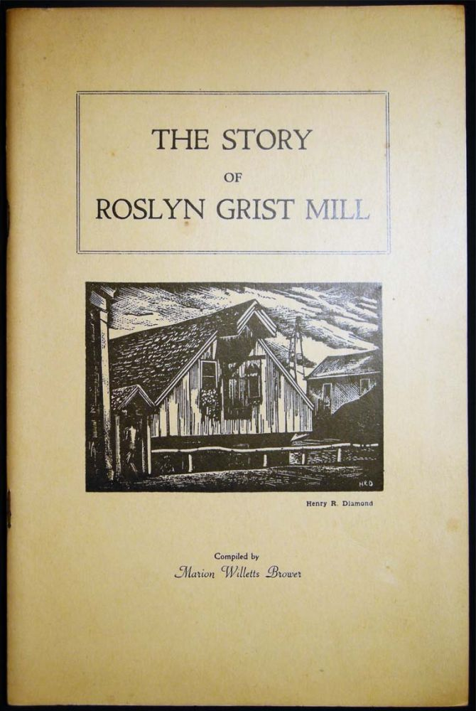 The Story of Roslyn Grist Mill Compiled By Marion Willetts Brower New Edition Revised By Marion Willetts Brower Dorothy Horton McGee. Americana - 20th Century - Long Island - Roslyn Grist Mill.
