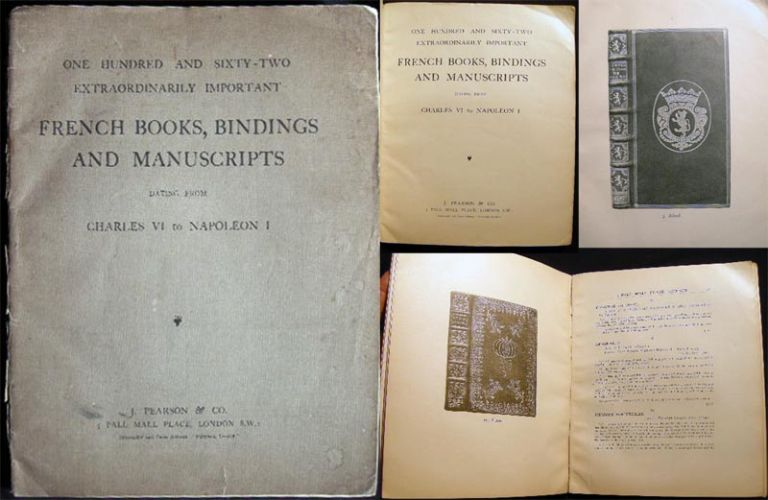 One Hundred and Sixty-Two Extraordinarily Important French Books, Bindings and Manuscripts Dating From Charles VI to Napoleon I. J. Pearson, Co.