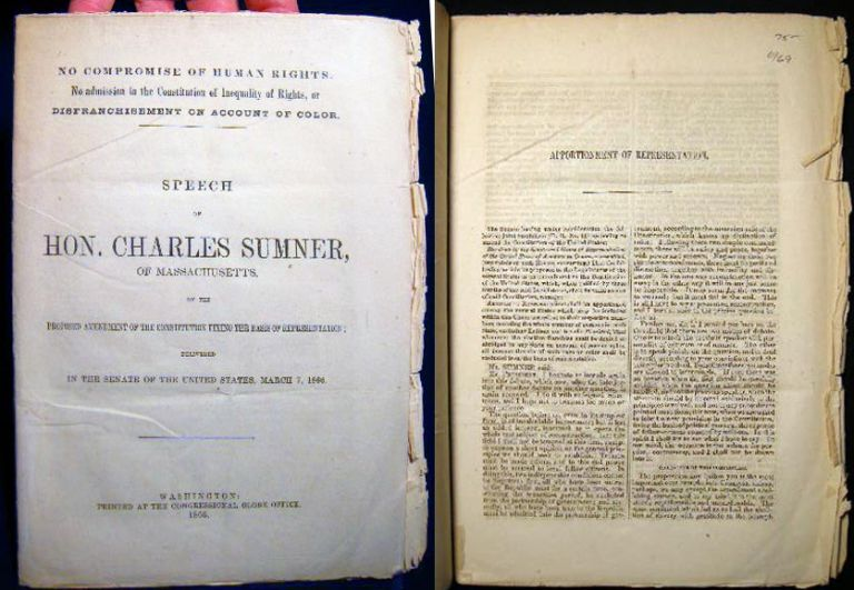 No Compromise of Human Rights No Admission in the Constitution of Inequality of Rights or Disfranchisement on Account Of Color. Speech of Hon. Charles Sumner of Massachusetts on the proposed Amendment of the Constitution Fixing the Basis of Representation. Charles Sumner.