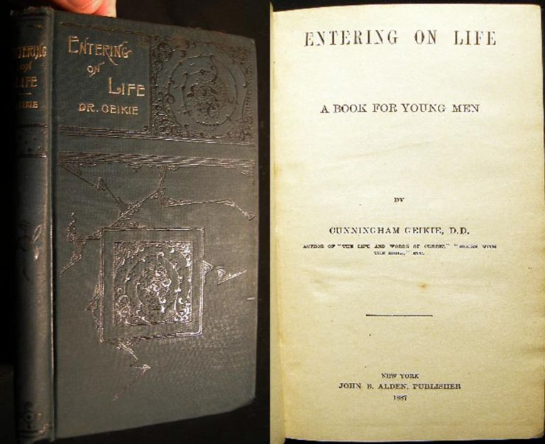 Entering on Life a Book for Young Men. Cunningham D. D. Geikie.