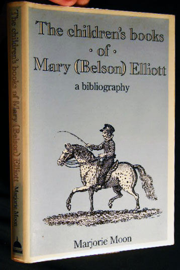 The Children's Books of Mary (Belson) Elliott Blending Sound Christian Principles with Cheeful Cultivation a Bibliography. Marjorie Moon.