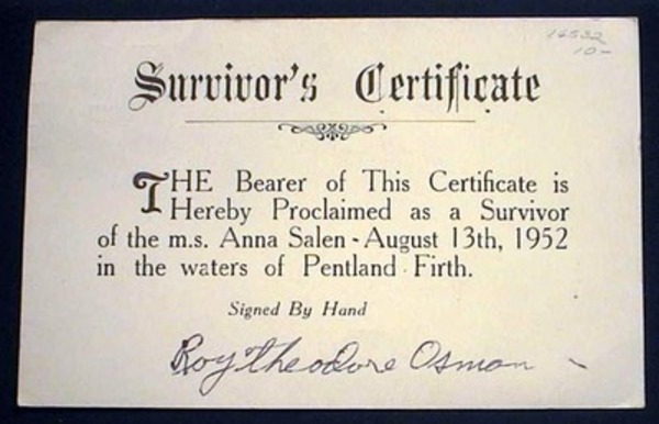 Survivor's Certificate the Bearer of This Certificate is Hereby Proclaimed as a Survivor of the M.S. Anna Salen - August 13th, 1952 in The Waters of Pentland Firth. Signed By Hand Roy Theodore Osman. M S. Anna Salen.