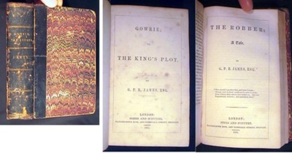 Gowrie; Or, The King's Plot (bound with) The Robber : A Tale. G. P. R. James.