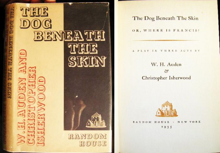 The Dog Beneath the Skin Or, Where is Francis? A Play in Three Acts. W. H. Auden, Christopher Isherwood.