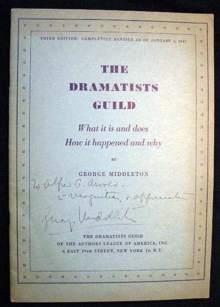 The Dramatists Guild What it is and Does How it Happened and Why Inscribed By George Middleton. George Middleton.