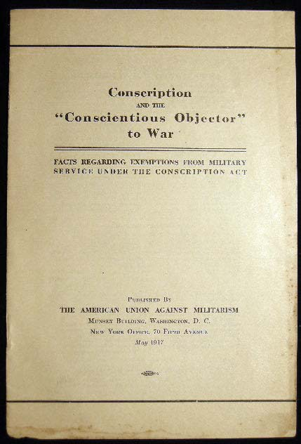"Conscription and the ""Conscientious Objector"" to War Facts Regarding Exemptions from Military Service Under the Conscription Act. Americana - Anti-War - WWI."