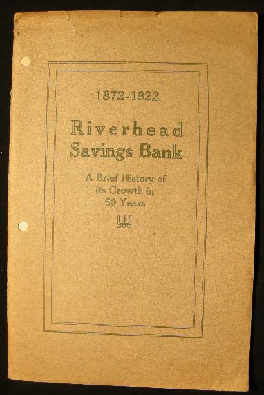 1872 - 1922 A Sketch of the Early History, Growth & Present Condition of the Riverhead Savings Bank Issued in Commemoration of Its Semi-Centennial Anniversary. Americana - 20th Century - New York - Riverhead Long Island.