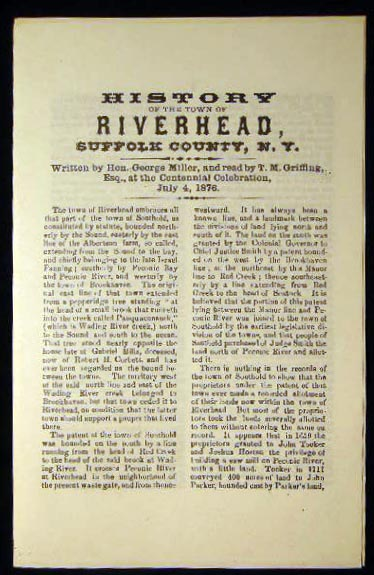 History of the Town of Riverhead, Suffolk County, N.Y. Written By Hon. George Miller, and Read By T.M. Griffing, Esq., At the Centennial Celebration, July 4, 1876. Americana - 20th Century - New York - Riverhead Long Island.