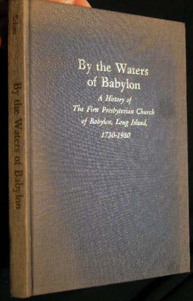 By the Waters of Babylon a History of the First Presbyterian Church of Babylon, Long Island, 1730 - 1980. Marilyn Schou.