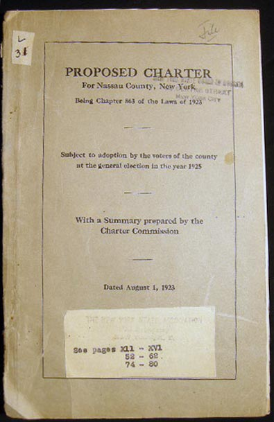 Proposed Charter for Nassau County, New York Being Chapter 863 of The Laws of 1923 Subject to Adoption By the Voters of the County at the General Election in the Year 1925 With a Summary Prepared By the Charter Commission Dated August 1, 1923. Americana - 20th Century - Nassau County - Long Island NY.