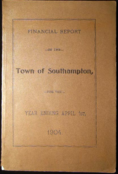 Financial Report of the Town of Southampton for the Year Ending April 1st, 1904. Americana - Financial History - Town of Southampton - Long Island - New York.
