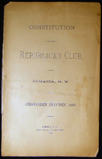 Constitution of the Republican Club, of Jamaica, N.Y. Organized January, 1886. Americana - 19th Century - Political History - Jamaica New York - Republican Club.