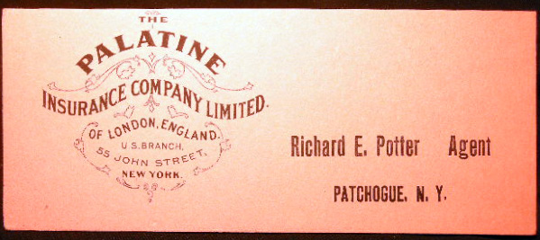 Richard E. Potter Agent Patchogue, N.Y. For The Palatine Insurance Company Limited London England. Americana - History - Long Island - Patchogue.