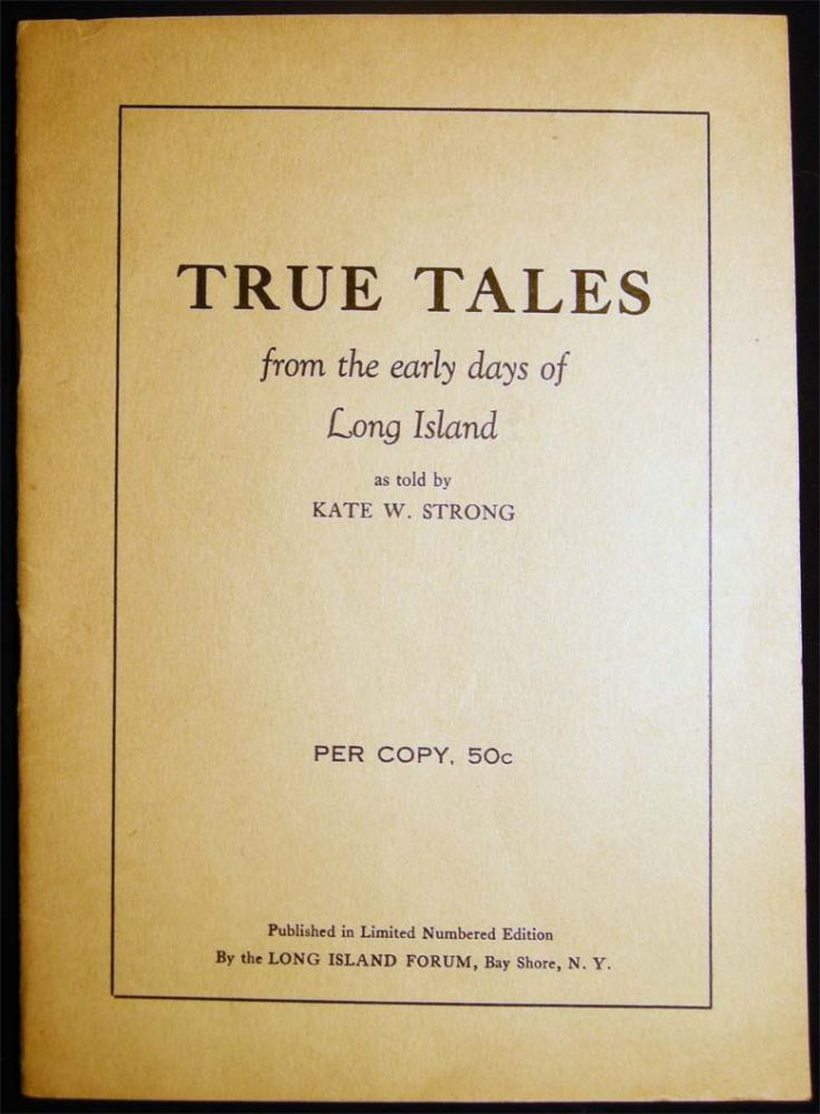 True Tales From the Early Days of Long Island. Kate W. Strong.