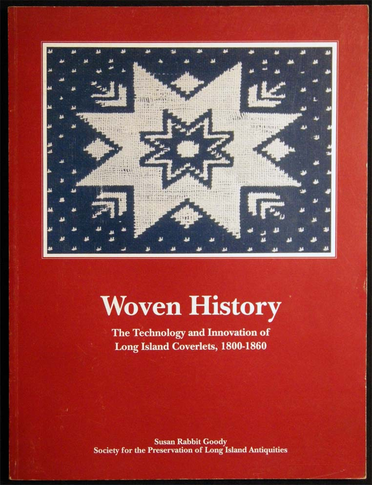 Woven History the Technology and Innovation of Long Island Coverlets, 1800-1860. Goody. Susan Rabbit.