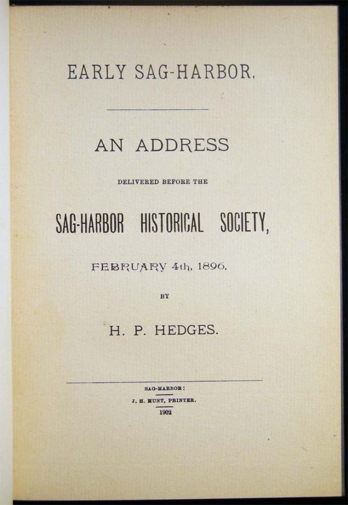 Early Sag-Harbor, An Address Delivered Before the Sag-Harbor Historical Society, February 4th, 1896, By H.P. Hedges. Henry P. Hedges.
