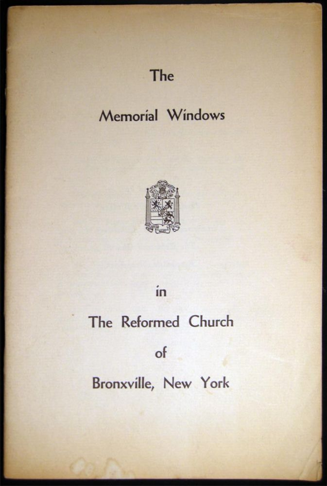 The Memorial Windows in the Reformed Church of Bronxville, New York. Jessie Blanchard Walker, Preparer.