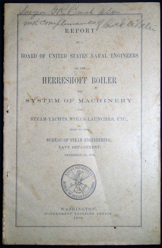 Report of a Board of United States Naval Engineers on the Herreshoff Boiler and System of Machinery for Steam-Yachts, Steam-Launches, Etc. Made to the Bureau of Steam Engineering, Navy Department. December 22, 1879. Americana - 19th Century - Naval Engineering - Herreshoff.