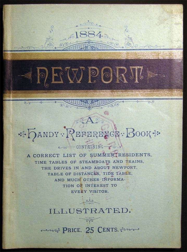 Newport; Season of 1884. A Handy Reference Book Containing a Correct List of Summer Residents, Time Tables of Steamboats and Trains, the Drives in and About Newport, Table of Distances, Tide Table, and Much other Information of Interest to Every Visitor. Americana - 19th Century - Guide Book - Newport.
