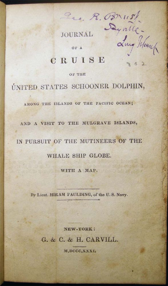 Journal of a Cruise of the United States Schooner Dolphin, Among the Islands of The Pacific Ocean; and a Visit to the Mulgrave Islands, in Pursuit of the Mutineers of the Whale Ship Globe. Lieut. Hiram Paulding.