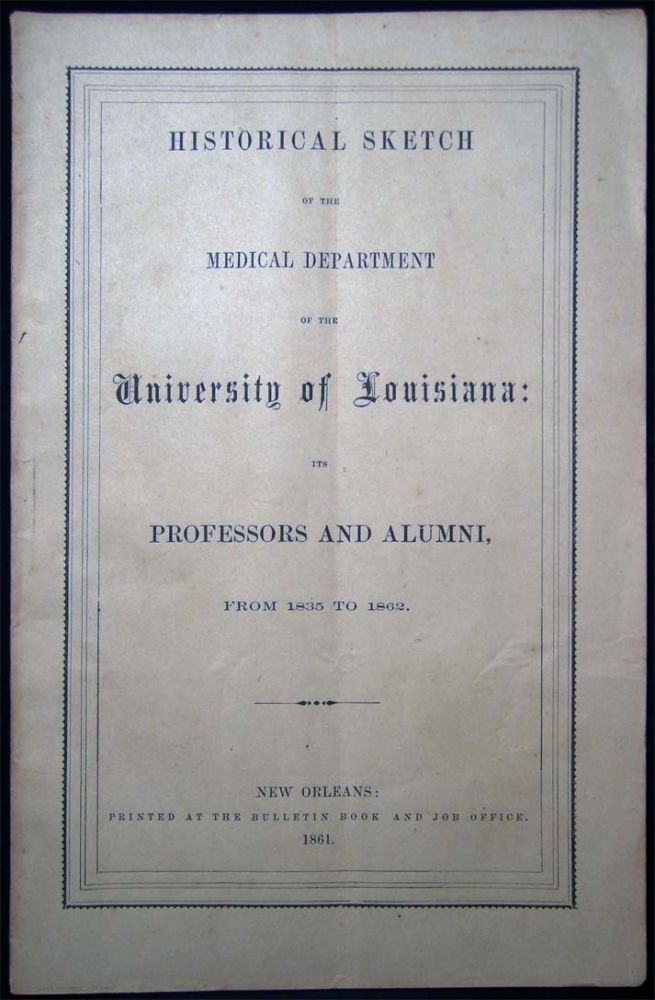 Historical Sketch. Professors and Alumni of the Medical Department of the University of Louisiana. Stanford E. Chaille.