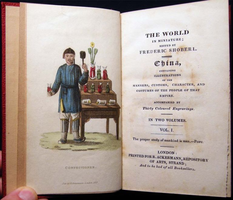 The World in Miniature; Edited By Frederic Shoberl. China, Containing Illustrations of the Manners, Customs, Character, and Costumes of the People of That Empire Accompanied By Thirty Coloured Engravings. In Two Volumes. China - 19th Century - Society - History.