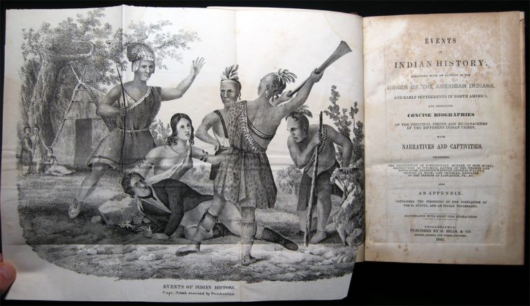 Events in Indian History, Beginning with an Account of the Origin of the American Indians, and Early Settlements in North America, and Embracing Concise Biographies of the Principal Chiefs and Head-Sachems of the Different Indian Tribes, with Narratives. Americana - Native American History - Indians - Captivity Narratives.