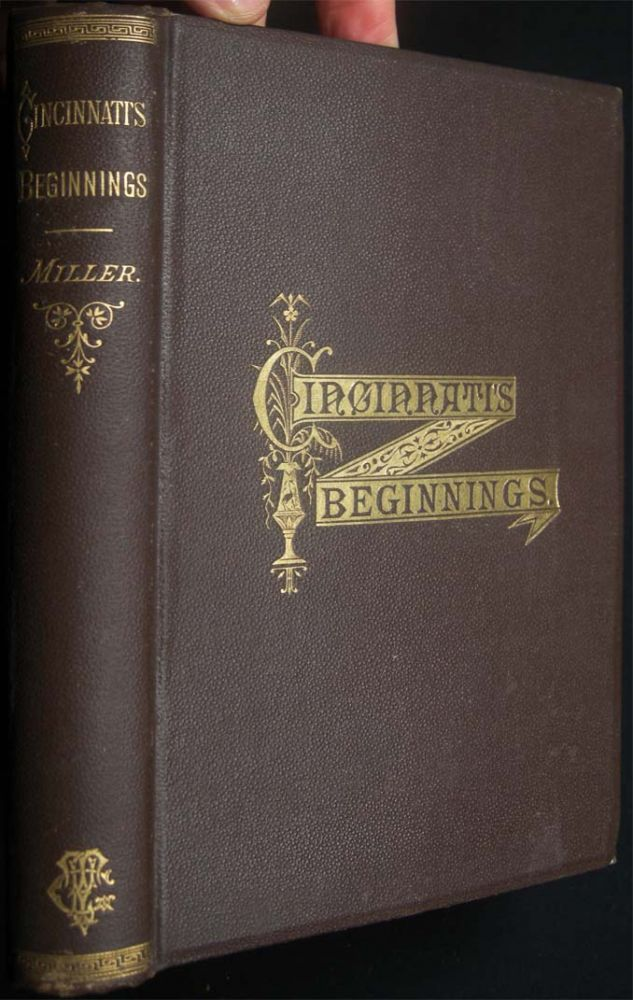 Cincinnati's Beginnings. Missing Chapters in the Early History of the City And the Miami Purchase: Chiefly from Hitherto Unpublished Documents. Francis W. Miller.
