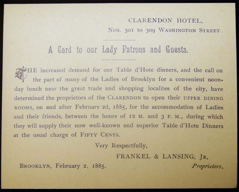 Clarendon Hotel ... A Card to Our Lady Patrons and Guests. Brooklyn, February 2, 1885 Frankel & Lansing, Jr., Proprietors. Americana - 19th Century - Business History - Brooklyn NY - Clarendon Hotel.