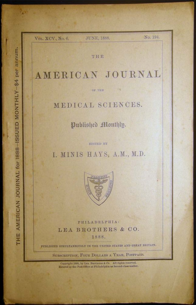 The American Journal of the Medical Sciences. Published Monthly. Edited By I. Minis Hays Vol. XCV., No. 6 June, 1888 No. 194. Americana - 19th Century - History of Medicine.