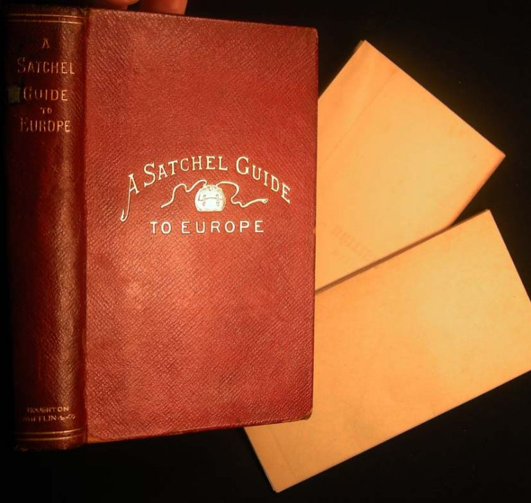 A Satchel Guide for the Vacation Tourist in Europe. A Compact Itinerary of the British Isles, Belgium and Holland, Germany and The Rhine, Switzerland, France, Austria, and Italy. Travel - 19th Century - Europe - Satchel Guide.