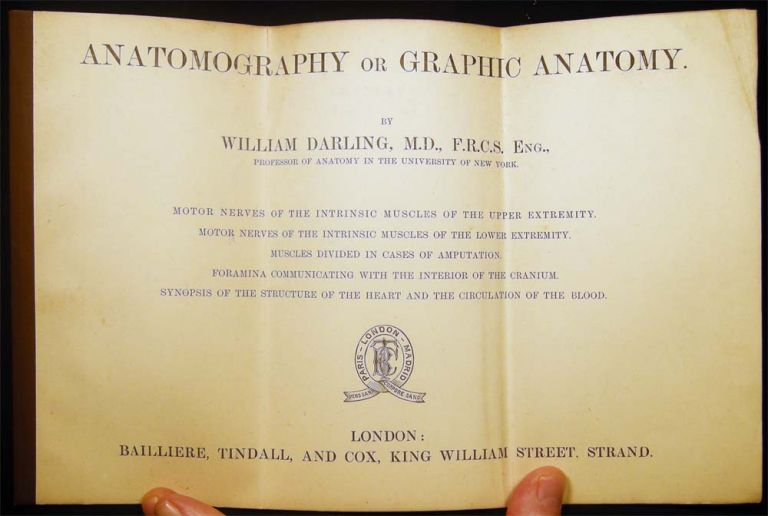 Anatomography or Graphic Anatomy. By William Darling, M.D., F.R.C.S. Eng., Professor of Anatomy in the University of New York. Americana - 19th Century - History of Medicine - Anatomy.