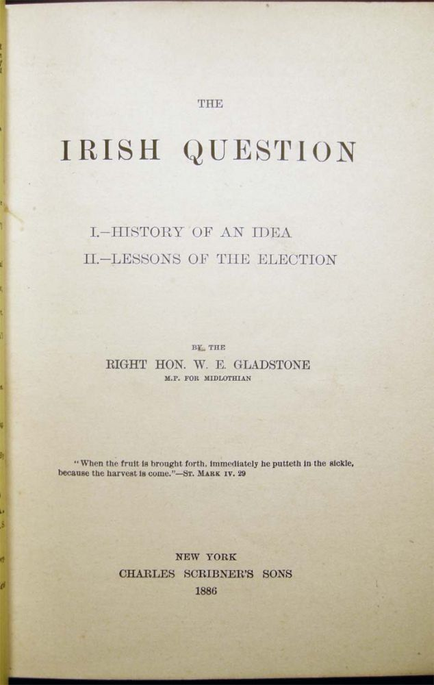 The Irish Question I.- History of an Idea II.- Lessons of the Election. W. E. Gladstone.
