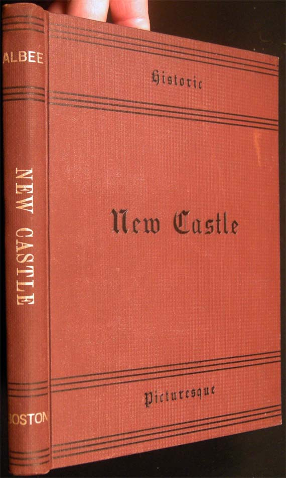 New Castle Historical and Picturesque. John Albee.