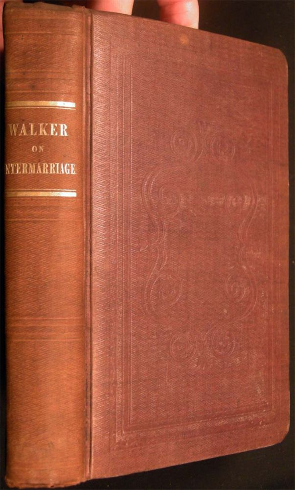 Intermarriage or the Mode in Which, and the Causes Why, Beauty, Health and Intellect, Result from Certain Unions, and Deformity, Disease and Insanity, from Others. Alexander Walker.