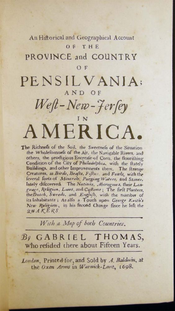 An Historical and Geographical Account of the Province and Country of Pensilvania; and of West-New-Jersey in America...with a Map of Both Countries. By Gabriel Thomas, Who Resided There About Fifteen Years. Americana - Pennsylvania - History.