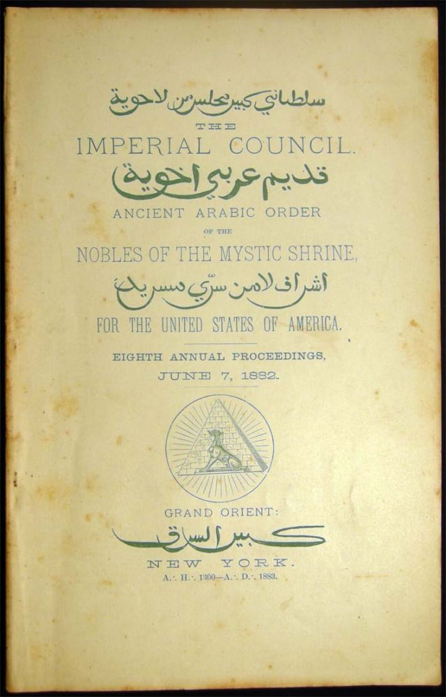 The Imperial Council Ancient Arabic Order of the Nobles of the Mystic Shrine, for the United States of America. Eighth Annual Proceedings, June 7, 1882. Americana - 19th Century - Fraternal Societies - Mystic Shrine.