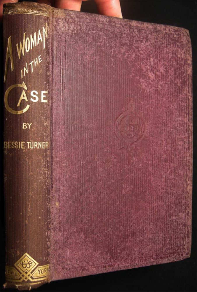 A Woman In the Case. A Story. Miss Bessie Turner.