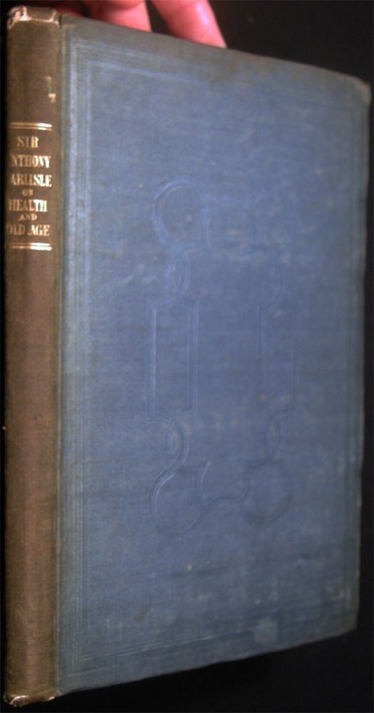Practical Observations on the Preservation of Health, and the Prevention of Diseases; Comprising the Author's Experience on the Disorders of Childhood and Old Age, on Scrofula, and on the Efficacy of Cathartic Medicines. History of Science - 19th Century - Sir Anthony Carlisle.