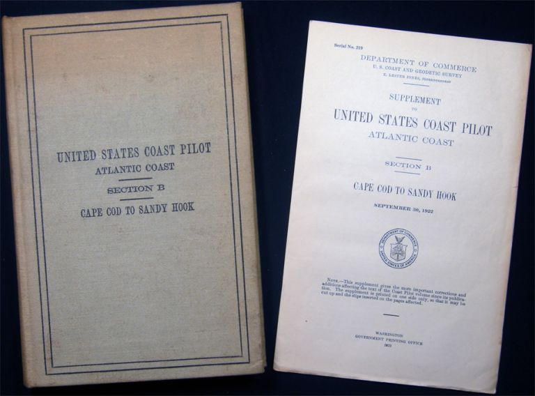Serial No. 91 Department of Commerce 1918 United States Coast Pilot Atlantic Coast Section B Cape Cod to Sandy Hook (with) 1922 Supplement Serial No. 219 - A Presentation from Congressman Frederick C. Hicks from Long Island. Americana - 20th Century - Navigation - Coast Pilot.