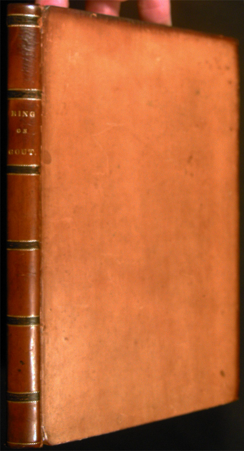 A Treatise on the Gout: Containing the Opinions of the Most Celebrated Ancient and Modern Physicians on That Disease; and Observations on the Eau Medicinale. John Ring.