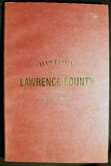 Historical Review of the Towns and Business Houses, Including Valuable Local Information and Showing the Resources of Lawrence County, and Admirable Shipping Facilities, As Well As Its Desirability as A Field for the Investment of Capital Unsurpassed. Wick W. Wood, compiler.