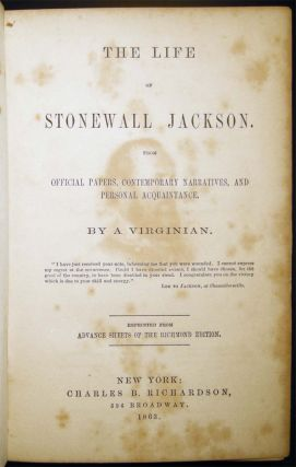 The Life of Stonewall Jackson. From Official Papers, Contemporary Narratives, and Personal Acquaintance....Reprinted from Advance Sheets of the Richmond Edition.