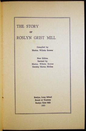The Story of Roslyn Grist Mill Compiled By Marion Willetts Brower New Edition Revised By Marion Willetts Brower Dorothy Horton McGee