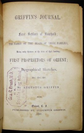 Griffin's Journal. First Settlers of Southold; the Names of the Heads of Those Families, Being Only Thirteen at the Time of Their landing; First Proprietors of Orient; Biographical Sketches, &c. &c. &c.