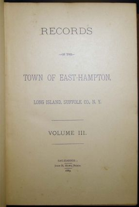 Records of the Town of East Hampton, Long Island, Suffolk Co., N.Y., With Other Ancient Documents of Historic Value: Volumes I - II - III