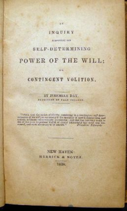 An Inquiry Respecting the Self-Determining Power of the Will; or Contingent Volition.