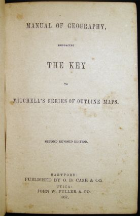 Manual of Geography, Embracing the Key to Mitchell's Series of Outline Maps